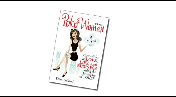 How to Win at Love, Life, and Business using the Principles of Poker