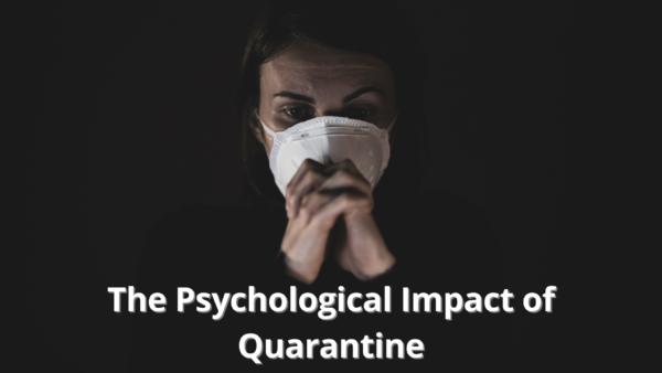 The Psychological Impact of Quarantine