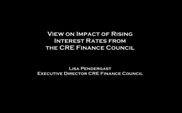 View on Impact of Rising Interest Rates from the CRE Finance Council