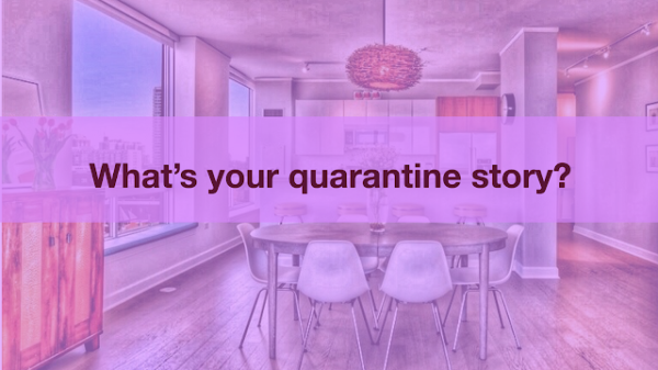 Lucky enough to…? What's your quarantine story?