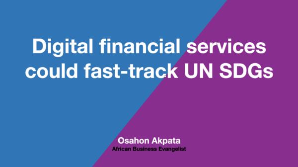 Digital Financial Services Could Fast-track UN SDGs
