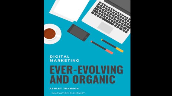 Digital Marketing — Ever-evolving and Organic