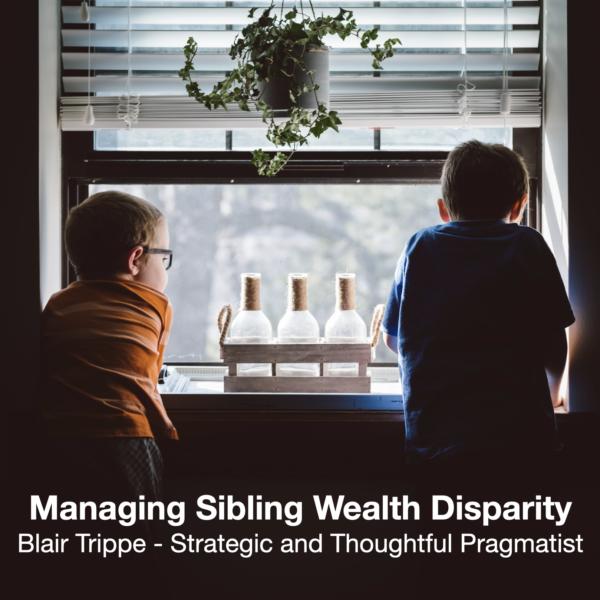 Managing Sibling Wealth Disparity