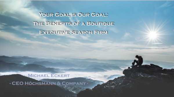 Your Goal is Our Goal: The Benefits of a Boutique Executive Search Firm