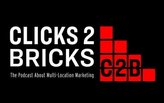 Clicks 2 Bricks – The Podcast About Multi-Location Marketing