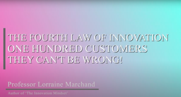 The Fourth Law of Innovation: One Hundred Customers (They can't be wrong!)