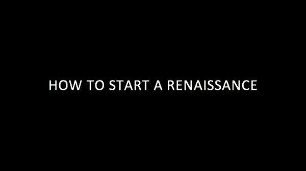 How to Start a Renaissance