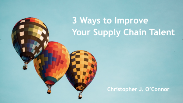3 Ways to Improve Your Supply Chain Talent