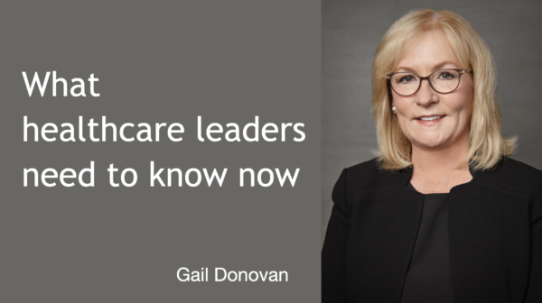 What healthcare leaders need to know now