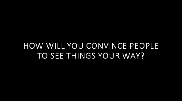 How Will You Convince People to See Things Your Way?