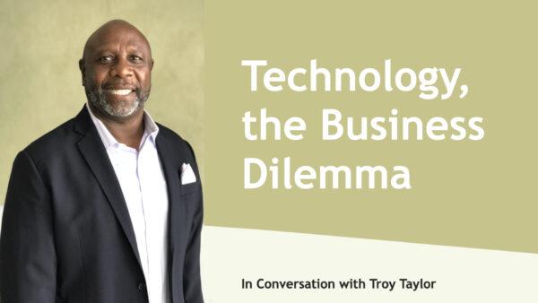 Technology, the Business Dilemma
