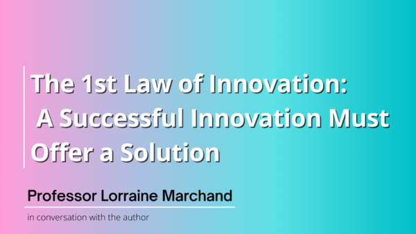The 1st Law of Innovation: A Successful Innovation Must Offer a Solution