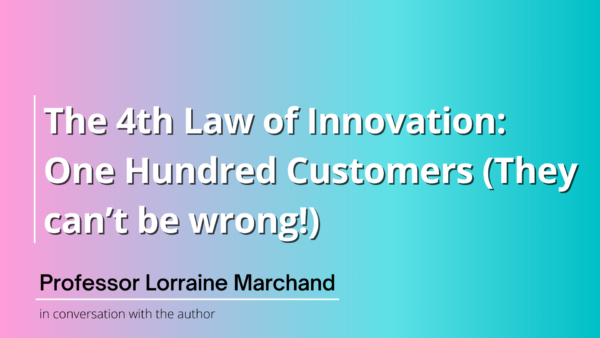 Law 4: One Hundred Customers (They can't be wrong!)