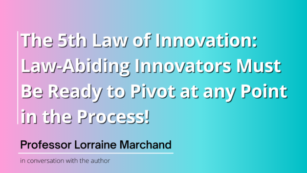 Law 5: Law-Abiding Innovators Must Be Ready to Pivot at any Point in the Process!