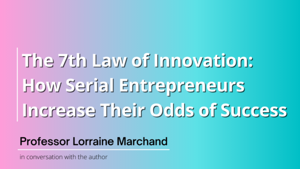 Law 7: How Serial Entrepreneurs Increase Their Odds of Success