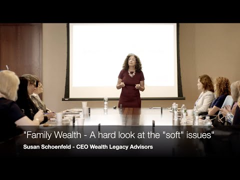 "Family Wealth – A Hard Look at the ""Soft"" Issues"