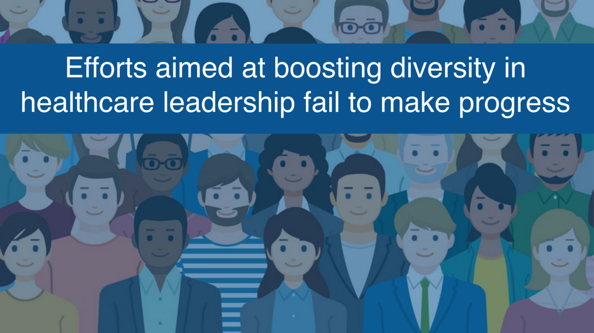 Efforts aimed at boosting diversity in healthcare leadership fail to make progress
